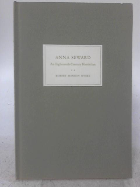 Anna Seward: An Eighteenth-Century Handelian By Robert Manson Myers