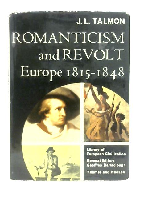 Romanticism And Revolt Europe 1815-1848 By J. L. Talmon