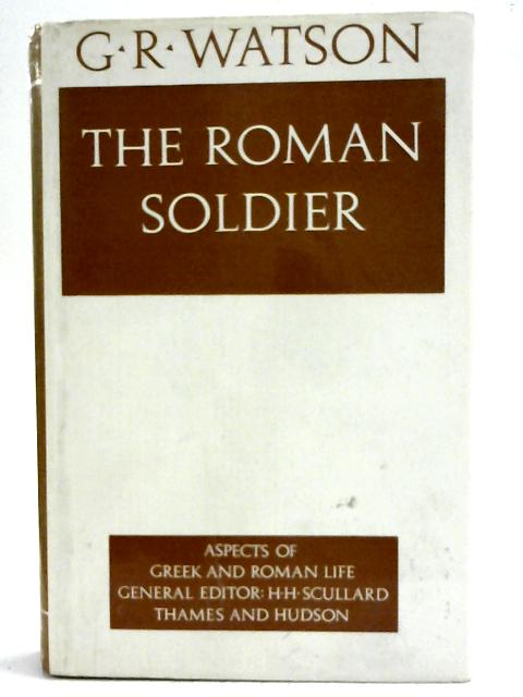 The Roman Soldier By G.R. Watson