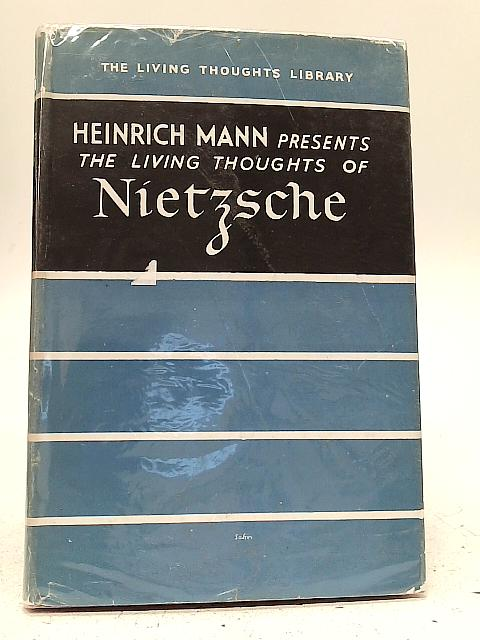 The Living Thoughts Of Nietzsche By Heinrich Mann