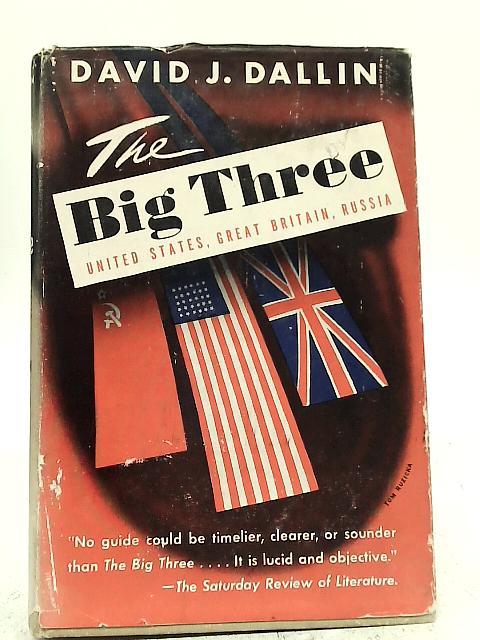 The Big Three: The United States, Britain, Russia By David J. Dallin