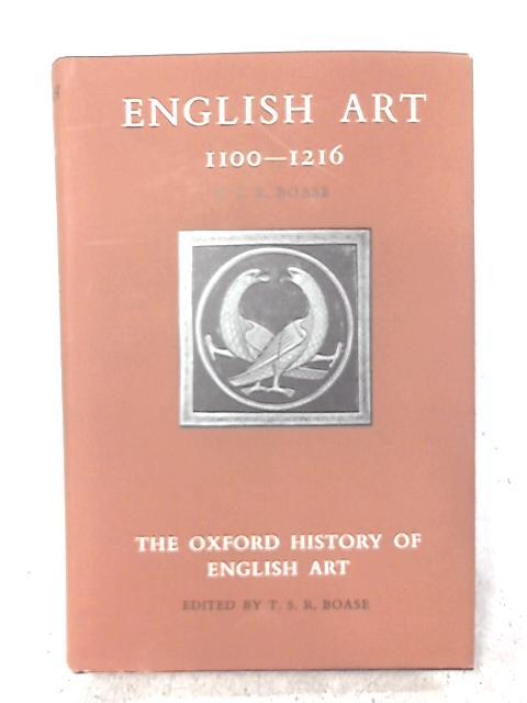 English art, 1100-1216 (Oxford history of English art;vol.3) By Thomas Sherrer Ross Boase
