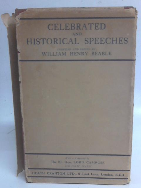 Celebrated and Historical Speeches; an Anthology of Ancient and Modern Oratory By William Henry Beable (Eds)