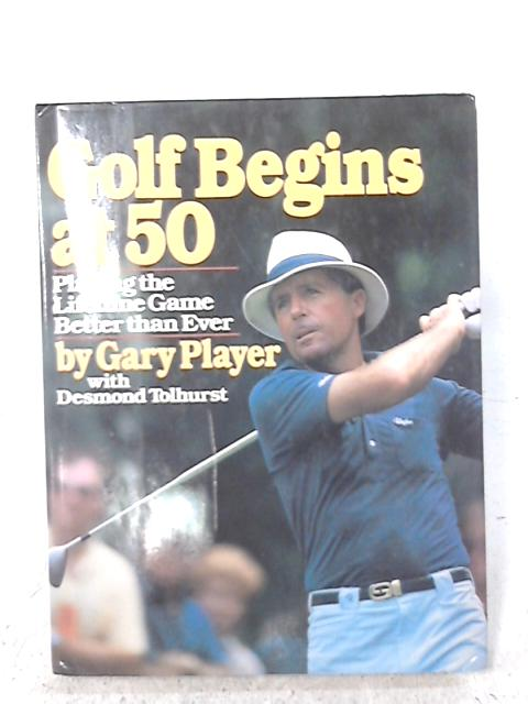 Golf Begins at 50: Playing the Lifetime Game Better Than Ever By Tolhurst Desmond