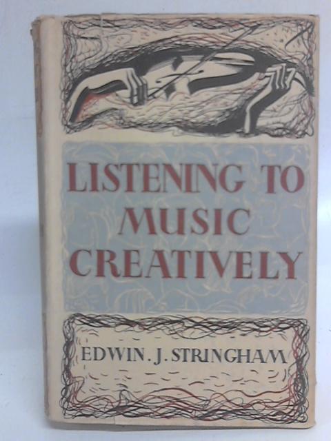 Listening to Music creatively. By Edwin John Stringham