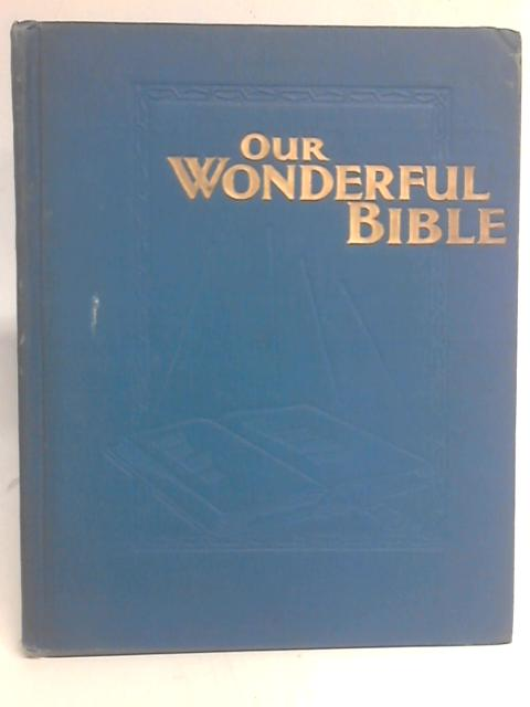 Our Wonderful Bible By Arthur Stanley Maxwell