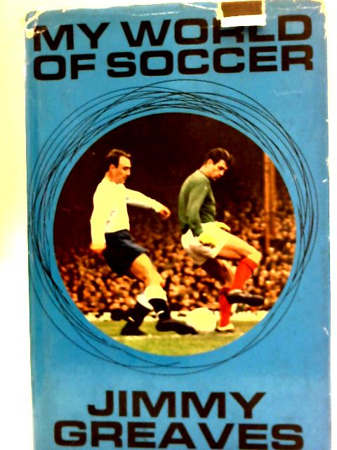 My World of Soccer By Jimmy Greaves