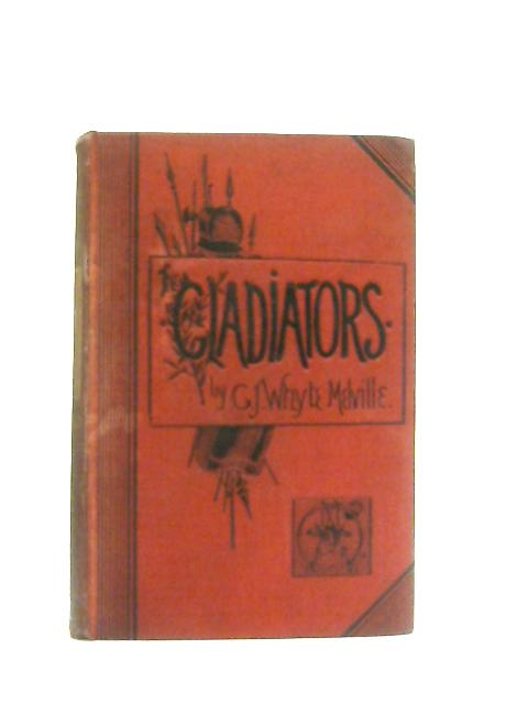 The Gladiators, A Tale of Rome and Judaea By G. J. Whyte-Melville