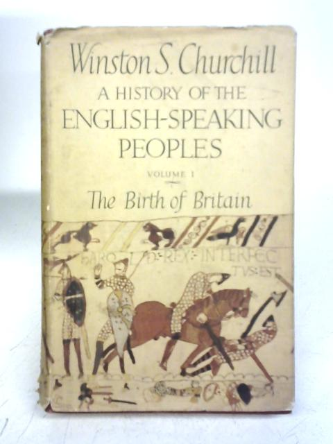 A History of the English-Speaking Peoples Volume I The Birth of Britain By Churchill
