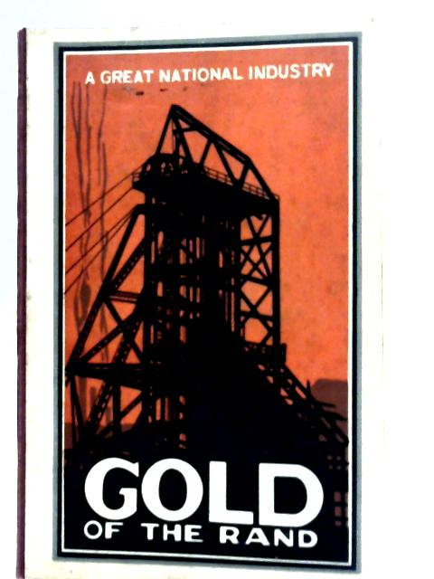 The Gold of the Rand: A Great National Industry By Unstated
