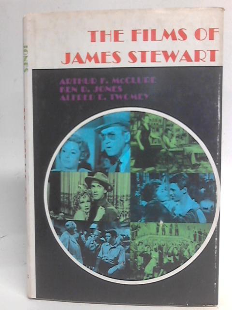 The Films of James Stewart By A. F. Mcclure, K. D. Jones & A. E. Twomey