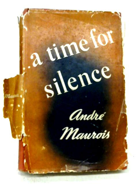 A Time For Silence By A Maurois
