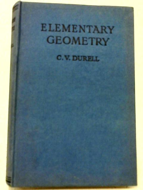 Elementary Geometry Parts I-III By C. V. Durell