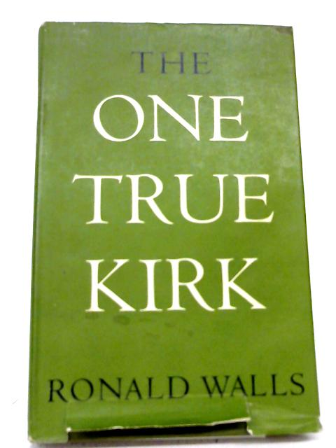 The One True Kirk By Ronald Walls
