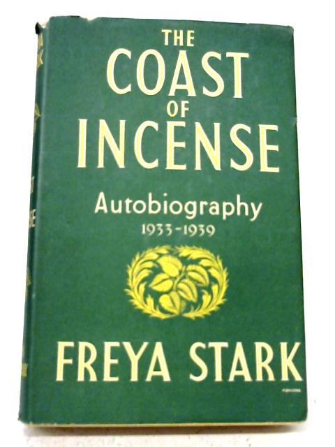 Coast of Incense: Autobiography, 1933-39 By Freya Stark