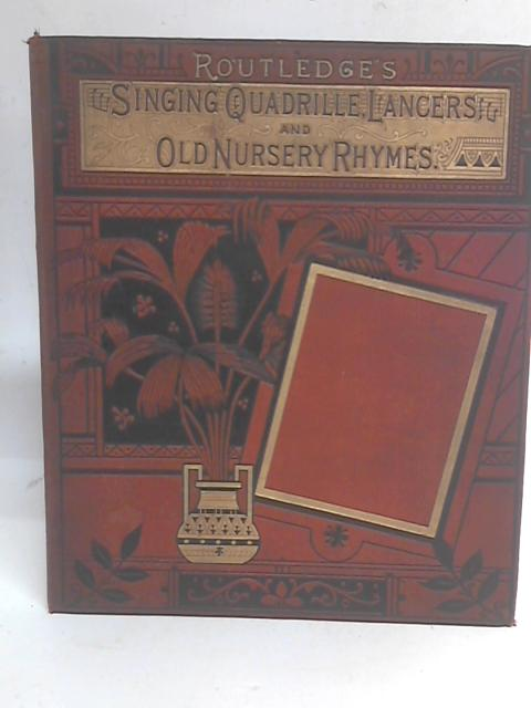 Routledge's Singing Quadrille, Children's Singing Lancers and Old Nursery Rhymes By Myles B Foster et al