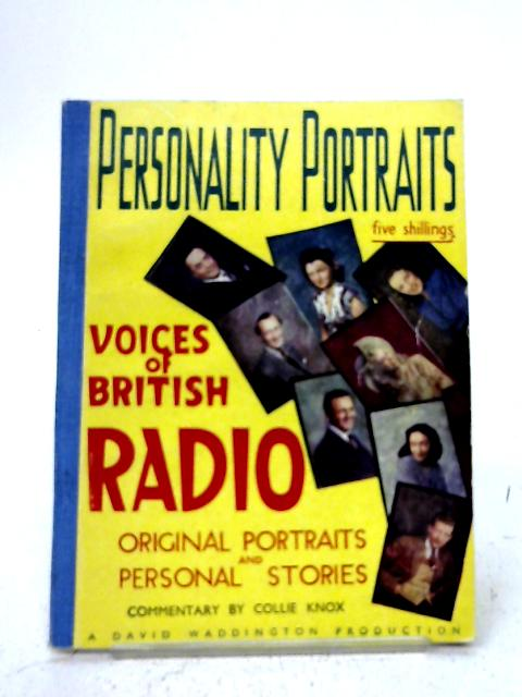 Voices of British Radio. Original Portraits And Personal Stories By Collie Knox