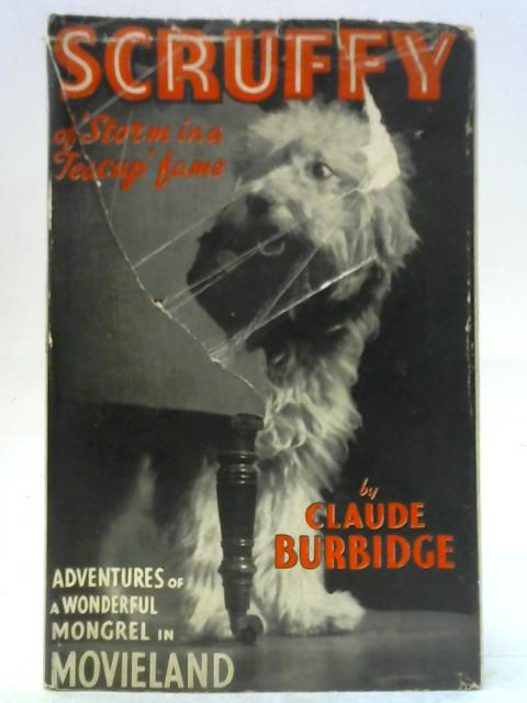 Scruffy the Adventures of a Mongrel in Movieland By Claude Burbidge