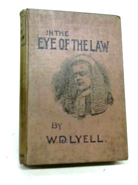 In The Eye Of The Law: A Tale Of Scottish Professional Life By William Darling Lyell