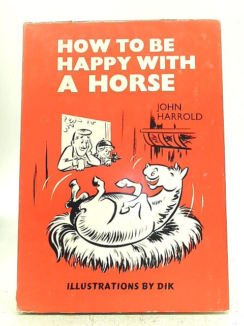 How To Be Happy With A Horse By John Harrold