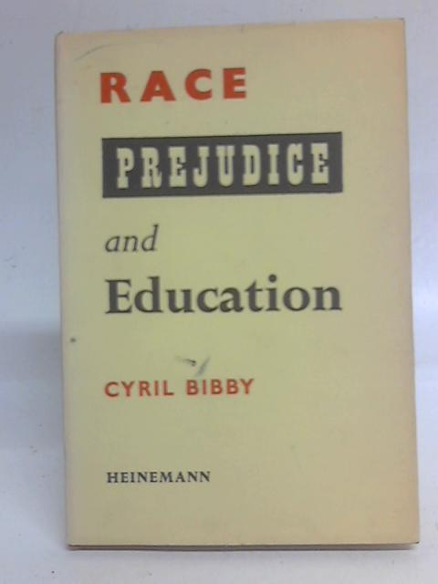 Race, Prejudice and Education By C Bibby