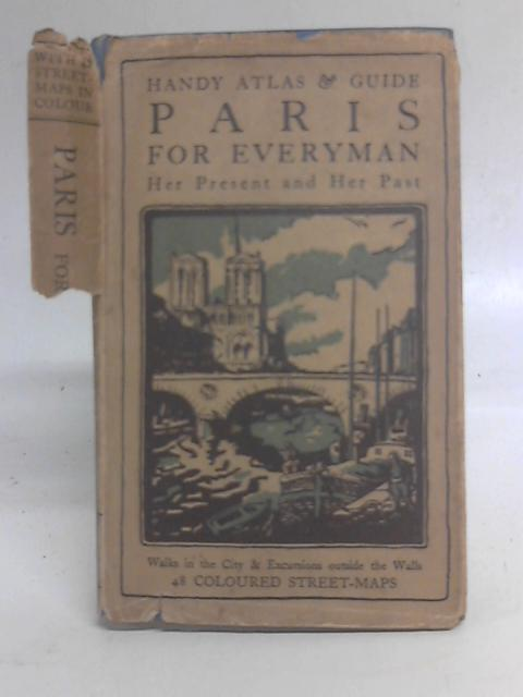 Paris for Everyman: Her Present, Her Past & Her Environs. By Arthur K Griggs (Eds)