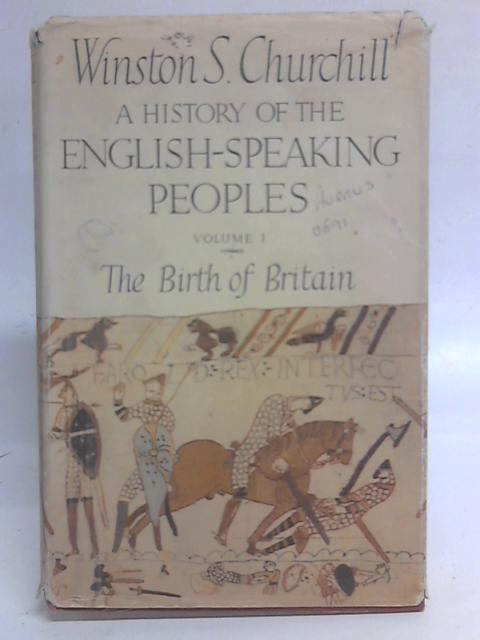 A history of the english-speaking peoples; volume one the birth of britain. By Winston S. Churchill