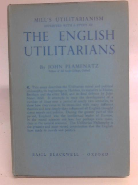 Mill's Utilitarianism with a study of The English Utilitarians By John Plamenatz