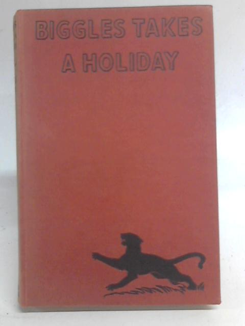 Biggles Takes a Holiday. By Captain W. E. Johns
