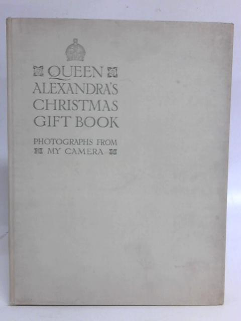 Queen Alexandra's Christmas Gift Book Photographs from My Camera By Unnamed