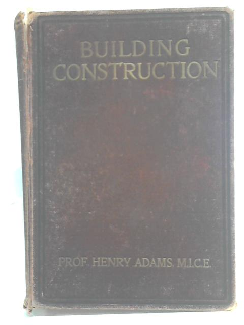 Cassell's building construction: comprising notes on materials, processes, principles, and practice By Henry Adams