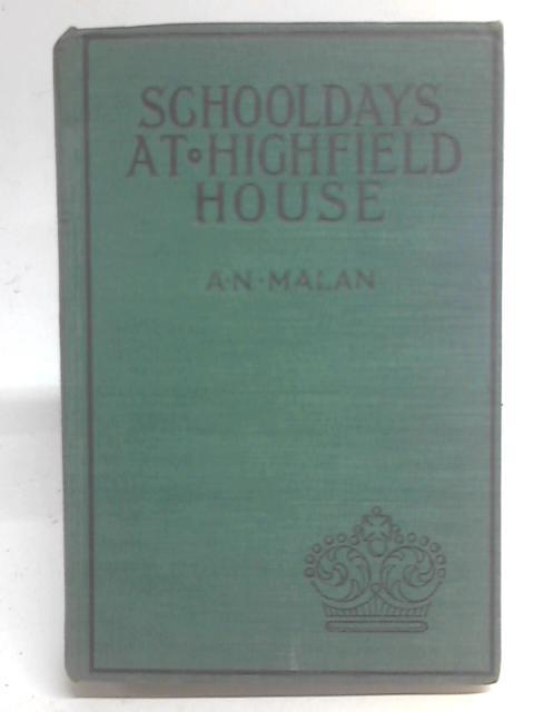 Schooldays at Highfield House By A. N. Malan