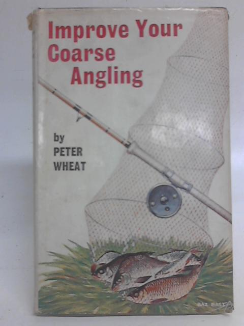 Improve Your Coarse Angling By Peter Wheat