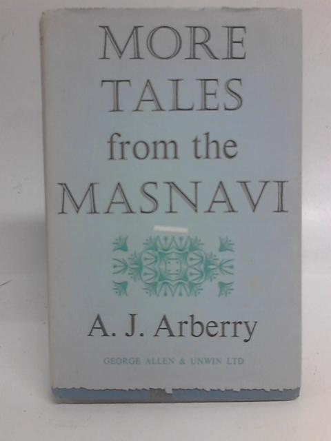 More Tales from the Masnavi By A. J Arberry