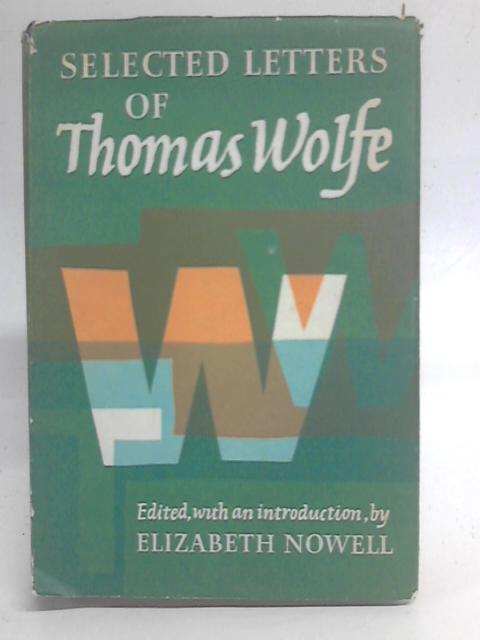 Selected Letters of Thomas Wolfe By Elizabeth Nowell (eds)