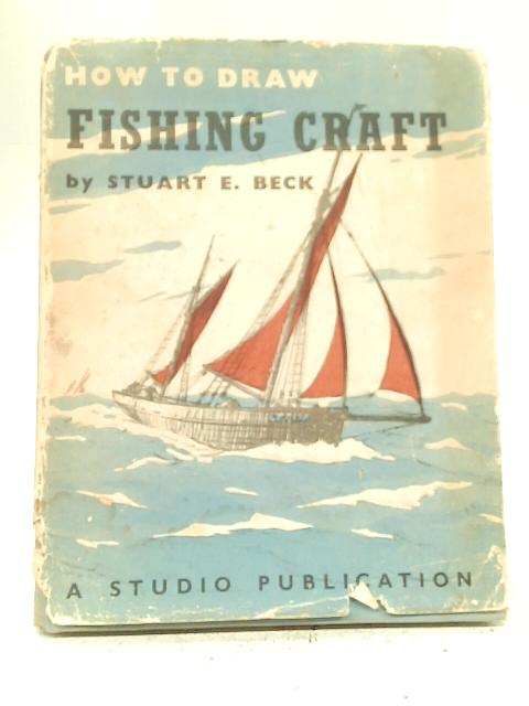 How to Draw Fishing Craft By Stuart Edgar Beck