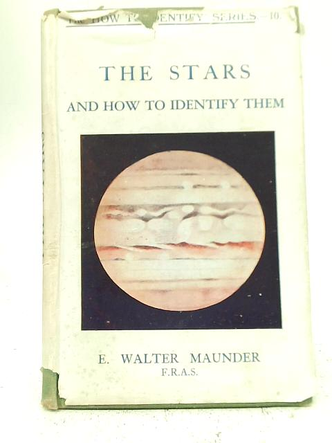 The Stars and How to Identify Them By E. Walter Maunder