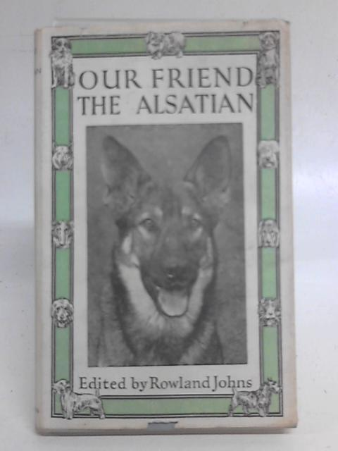 Our Friend the Alsatian By Rowland Johns