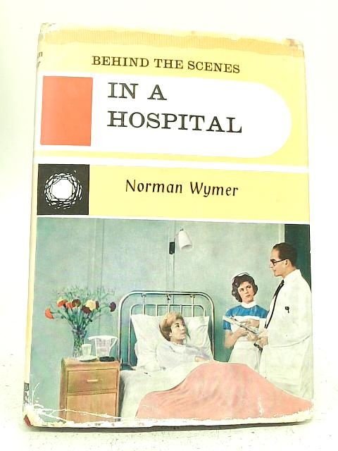 Behind the Scenes in A Hospital By Norman Wymer