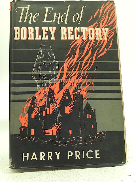 The End of Borley Rectory By Harry Price