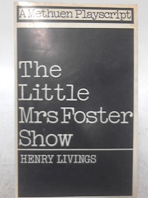 The Little Mrs Foster Show By Henry Livings