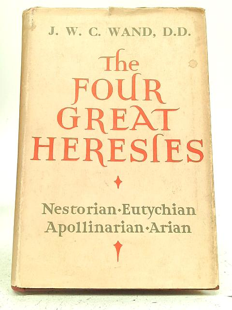The Four Great Heresies By J. W. C. Wand