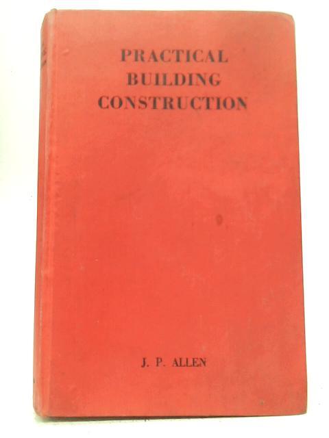 Practical Building Construction By J P Allen