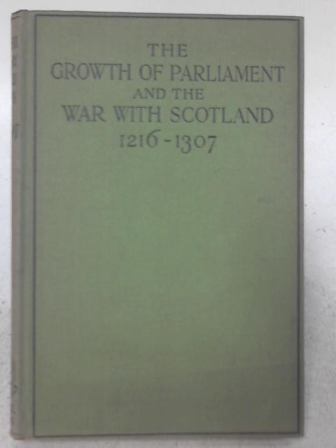 The Growth Of Parliament and The War With Scotland (1216-1307) By William Dunkeld Robieson