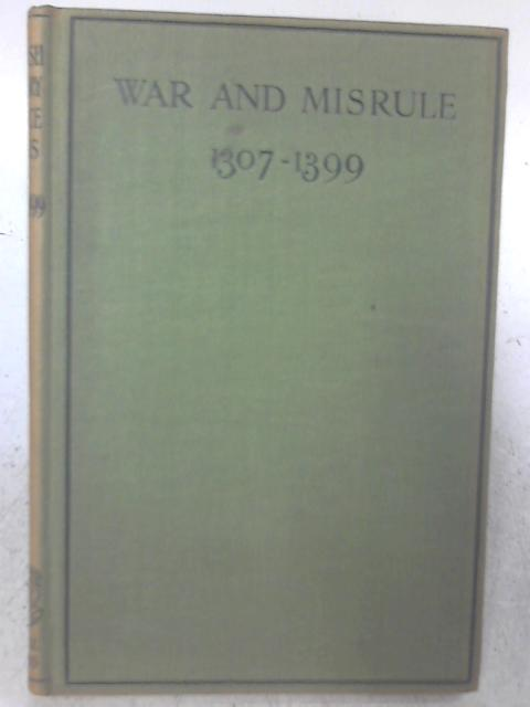 War and Misrule 1307-1399 By A. Audrey Locke