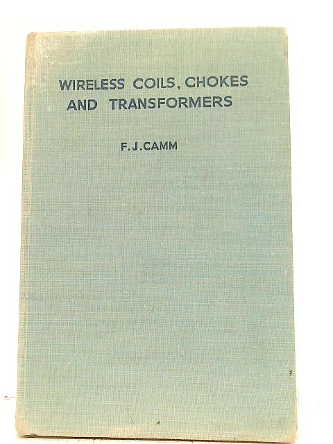 Wireless Coils, Chokes and Transformers By F. J. Camm