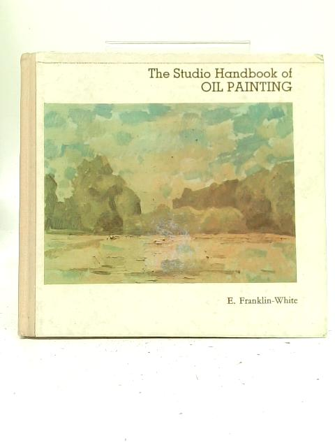 The Studio Handbook of Oil Painting By E. Franklin-White
