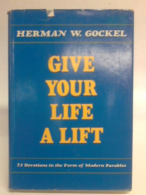 Give Your Life a Lift By Herman W. Gockel
