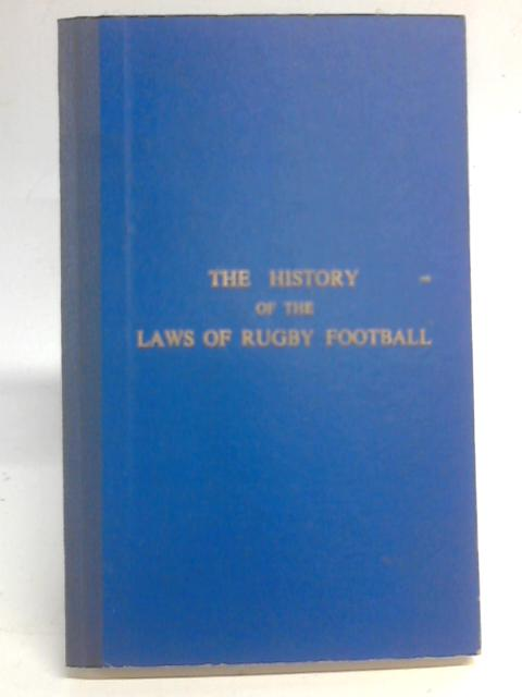 The History Of The Laws Of Rugby Football By Sir Percy Royds
