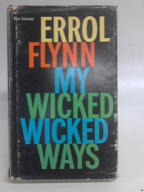 My Wicked, Wicked Ways By Errol Flynn